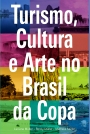 Turismo, cultura e arte no Brasil da Copa – VersãoDigital
